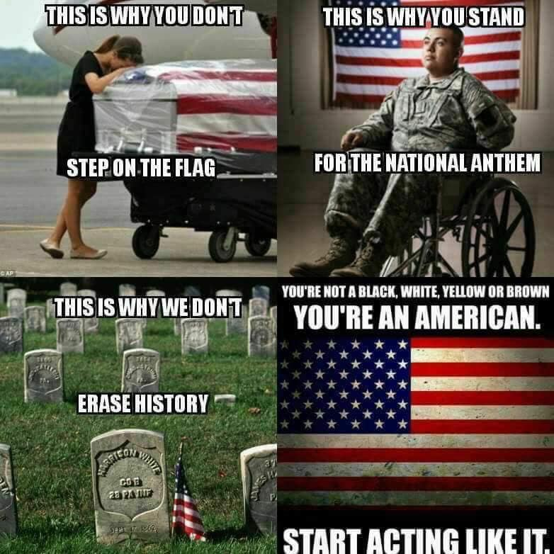 "Four right-wing patriotic images: An image of a woman over a flag-draped coffin that says ""this is why you don't step on the flag"". An image of a paralyzed soldier that says ""This is why you stand for the national anthem"". An image of a soldier's grave that says ""This is why we don't erase history."" An image of the American flag that says ""You're not black, white, yellow or brown. You're an American. Start acting like it."""